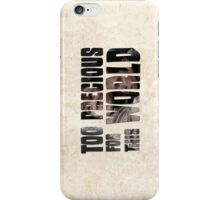Too Precious For This World iPhone Case/Skin