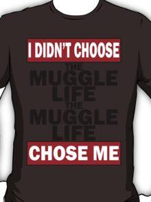 The Muggle life chose me T-Shirt