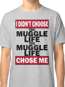 The Muggle life chose me Classic T-Shirt