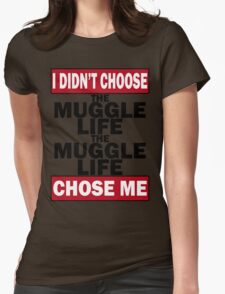 The Muggle life chose me Womens Fitted T-Shirt