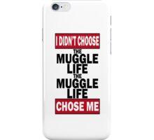 The Muggle life chose me iPhone Case/Skin
