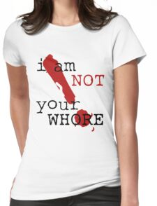 i am not your WHORE. Womens Fitted T-Shirt