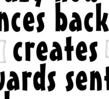 Is it crazy how saying sentences backwards creates backwards sentences saying how crazy it is Sticker