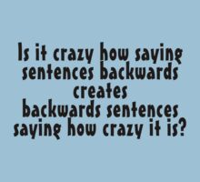 Is it crazy how saying sentences backwards creates backwards sentences saying how crazy it is by digerati