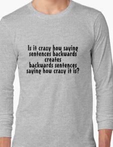 Is it crazy how saying sentences backwards creates backwards sentences saying how crazy it is T-Shirt