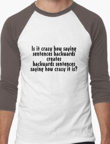 Is it crazy how saying sentences backwards creates backwards sentences saying how crazy it is Men's Baseball ¾ T-Shirt