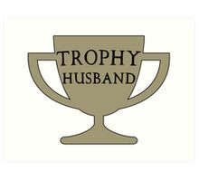 Trophy Husband Art Print