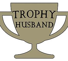 Trophy Husband by PingusTees