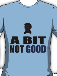 A Bit Not Good T-Shirt