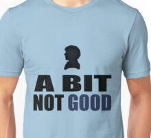 A Bit Not Good Unisex T-Shirt