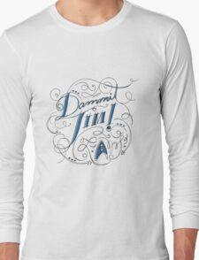 Dammit Jim! Long Sleeve T-Shirt