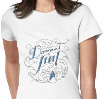 Dammit Jim! Womens Fitted T-Shirt