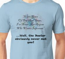 The Doctor obviously never met you! Unisex T-Shirt