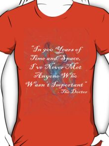 In 900 years of time and space, i've never met anyone who wasn't important T-Shirt