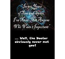 The Doctor obviously never met you! Photographic Print