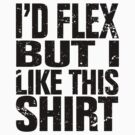 I'd flex but I like this shirt by avdesigns