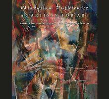Wladyslaw Dutkiewicz: A Partisan for Art by Adam JL Dutkiewicz