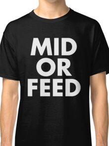 MID OR FEED - White Text Classic T-Shirt