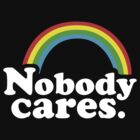 Nobody Cares by Look Human