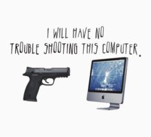 I Will Have No Trouble Shooting Shirt by NoPogo