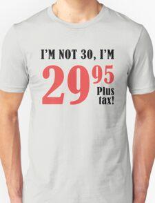 Funny 30th Birthday Gift (Plus Tax) Unisex T-Shirt