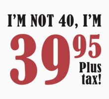Funny 40th Birthday Gift (Plus Tax) T-Shirt