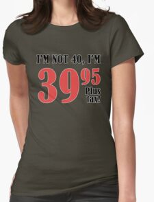 Funny 40th Birthday Gift (Plus Tax) Womens Fitted T-Shirt