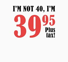 Funny 40th Birthday Gift (Plus Tax) Unisex T-Shirt