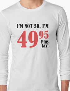 Funny 50th Birthday Gift (Plus Tax) Long Sleeve T-Shirt