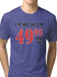 Funny 50th Birthday Gift (Plus Tax) Tri-blend T-Shirt
