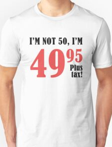 Funny 50th Birthday Gift (Plus Tax) Unisex T-Shirt