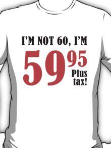 Funny 60th Birthday Gift (Plus Tax) T-Shirt