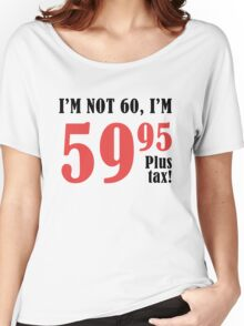 Funny 60th Birthday Gift (Plus Tax) Women's Relaxed Fit T-Shirt