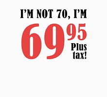 Funny 70th Birthday Gift (Plus Tax) Unisex T-Shirt