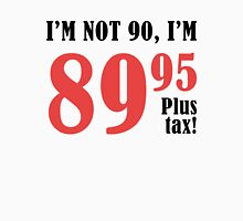 Funny 90th Birthday Gift (Plus Tax) Unisex T-Shirt