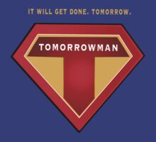 Tomorrowman: it will get done. Tomorrow. by AllRiot-tshirts
