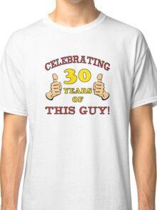 30th Birthday Gag Gift For Him  Classic T-Shirt