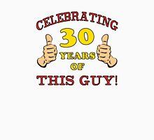 30th Birthday Gag Gift For Him  Unisex T-Shirt