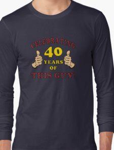40th Birthday Gag Gift For Him  Long Sleeve T-Shirt