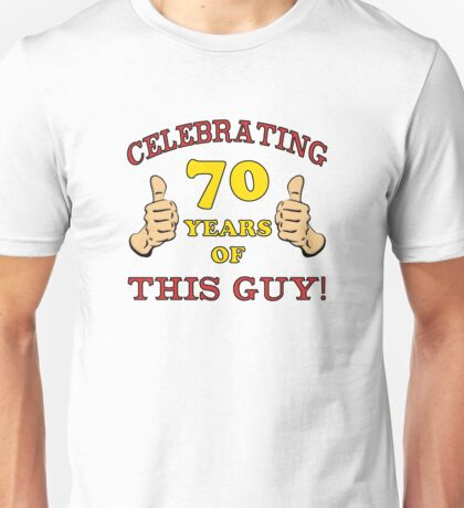 70th Birthday Gag Gift For Him  Unisex T-Shirt