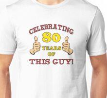 80th Birthday Gag Gift For Him  Unisex T-Shirt