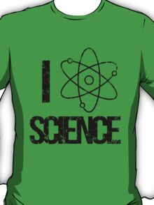 Excuse Me While I Science: I Love Science - Black Text Version T-Shirt