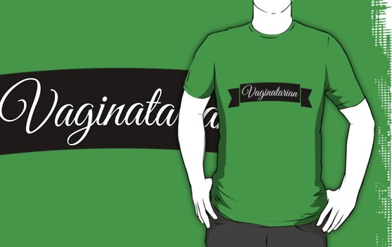 Vaginatarian | FreshTS by FreshThreadShop