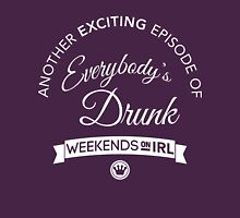 Another Exciting Episode of Everybody's Drunk | FreshTS Unisex T-Shirt