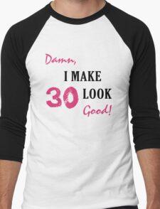 I Make 30 Look Good Men's Baseball ¾ T-Shirt