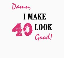 I Make 40 Look Good Unisex T-Shirt