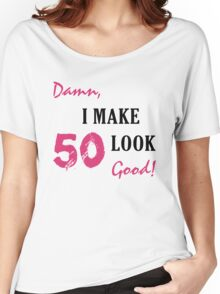 I Make 50 Look Good Women's Relaxed Fit T-Shirt