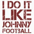 I Do It Like Johnny Football Tee by GraphicLife