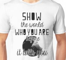 show the world WHO YOU ARE before it tells you. Unisex T-Shirt