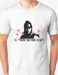 Is there no-one else? T-Shirt